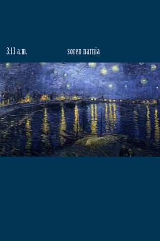 3:13 a.m.  by  Soren Narnia