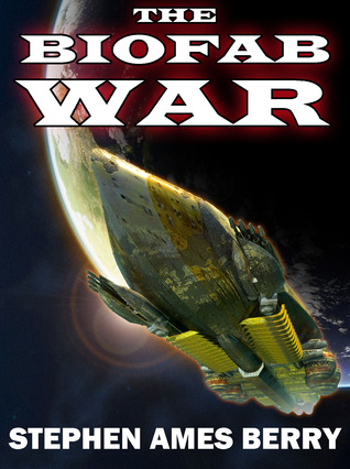 The Biofab War  by  Stephen Ames Berry
