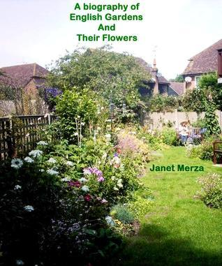 A Biography of English Gardens and their Flowers Janet Merza