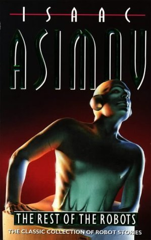 The Rest of the Robots (Robot, #0.2) Isaac Asimov