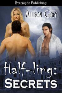 Half-ling: Secrets (Half-lings, #2)  by  Allison Grey