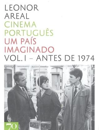 Cinema Português - Um País Imaginado Vol. I - Antes de 1974 Leonor Areal