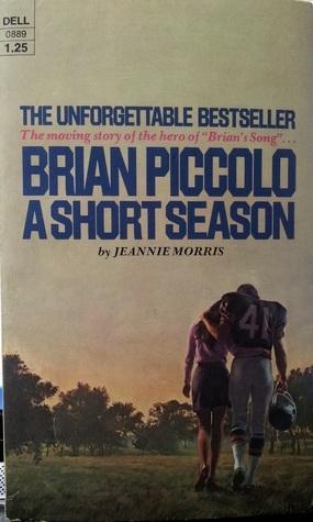 Brian Piccolo: A Short Season  by  Jeannie Morris