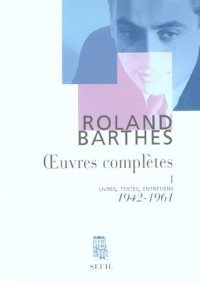 Oeuvres Complètes, Tome 1 : Livres, Textes, Entretiens, 1942-1961  by  Roland Barthes