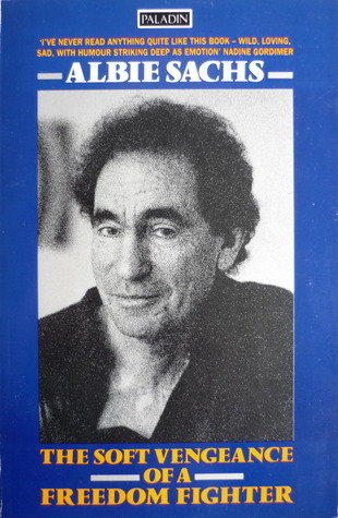 The Soft Vengeance of a Freedom Fighter  by  Albie Sachs