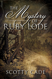 The Mystery of Ruby Lode Scotty Cade