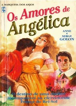 Os Amores de Angélica (Angélica, Marquesa dos Anjos, #1) Anne Golon