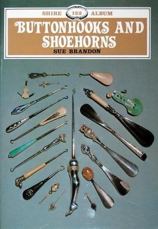Buttonhooks and Shoehorns (Shire Album 122) Sue Brandon