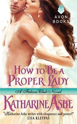How to Be a Proper Lady (Falcon Club, #2)  by  Katharine Ashe