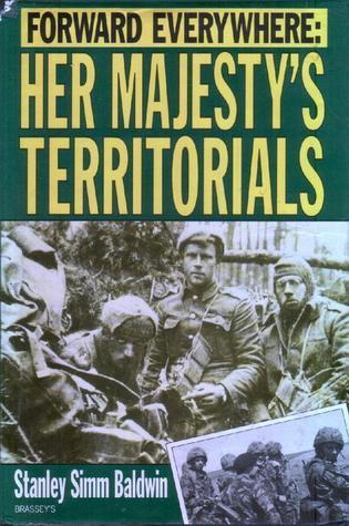 Forward Everywhere: Her Majestys Territorials Stanley Simm Baldwin