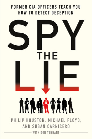 Spy the Lie: Three Former CIA Officers Reveal Their Secrets to Uncloaking Deception Philip Houston