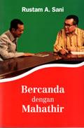 Bercanda dengan Mahathir  by  Rustam A. Sani