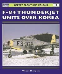 F-84 Thunderjet Units Over Korea (Osprey Frontline Colour 3)  by  Warren Thompson