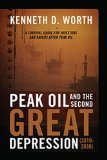 Peak Oil and the Second Great Depression (2010-2030): A Survival Guide for Investors and Savers After Peak Oil Kenneth D. Worth