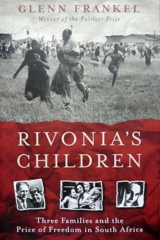 Rivonias Children: Three Families And The Price Of Freedom In South Africa Glenn Frankel