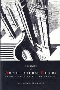 A History Of Architectural Theory: From Vitruvius To The Present  by  Hanno-Walter Kruft