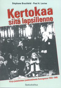 Kertokaa siitä lapsillenne - Kirja juutalaisten joukkotuhosta Euroopassa 1933-1945 Stéphane Bruchfeld