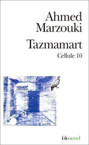 Tazmamart, Cellule 10  by  أحمد المرزوقي