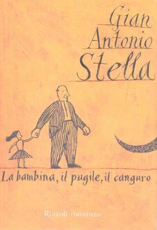 La bambina, il pugile, il canguro  by  Gian Antonio Stella