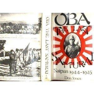 Oba, The Last Samurai: Saipan 1944 45  by  Don Jones