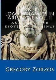Inner Logodynamics in Aristotle Vol. II: Ancient Greek esoteric teachings  by  Gregory Zorzos