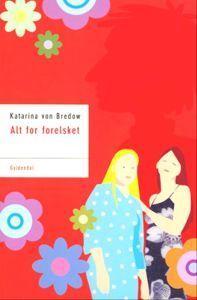 Alt for forelsket  by  Katarina von Bredow