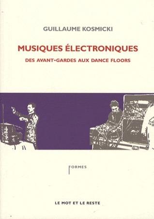 Musiques électroniques : Des avant-gardes aux dance floors Guillaume Kosmicki