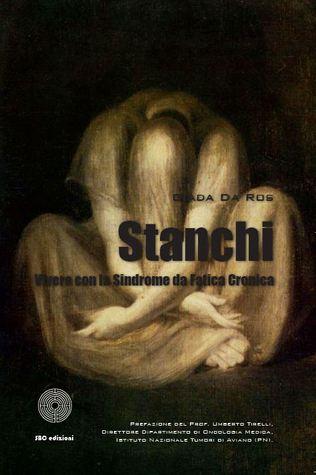 Stanchi - Vivere con la Sindrome da Fatica Cronica Giada Da Ros