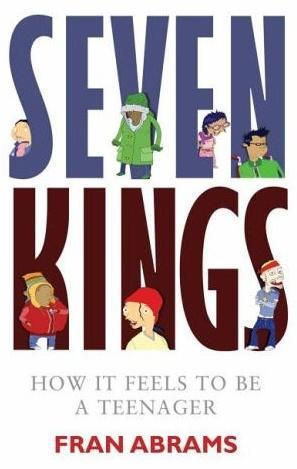 Seven Kings: How It Feels to Be a Teenager Fran Abrams