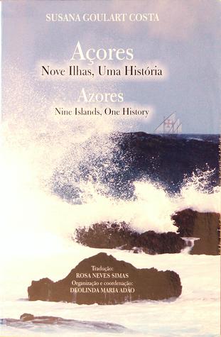 Açores: nove ilhas, uma história = Azores: nine islands, one history Susana Goulart Costa