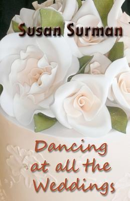 Dancing at All the Weddings  by  Susan Surman