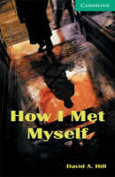 How I Met Myself (Cambridge English Readers Level 3) David A. Hill