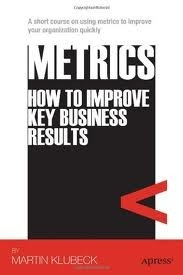 Metrics: How to Improve Key Business Results  by  Martin Klubeck