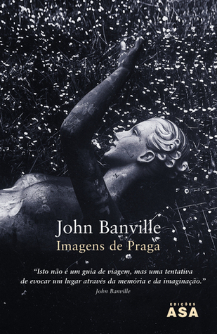 Imagens de Praga John Banville