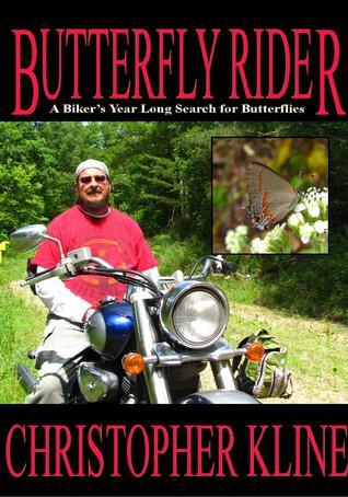 Butterfly Rider - A BIkers Year Long Search for Butterflies  by  Christopher Kline