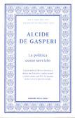 La politica come servizio Alcide De Gasperi