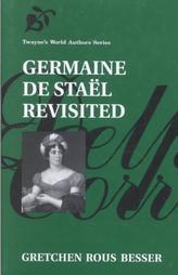 Germaine de Staël Revisited (Twaynes World Authors Series #849)  by  Gretchen R. Besser