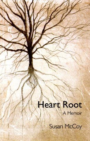 Heart Root, A Memoir Susan McCoy