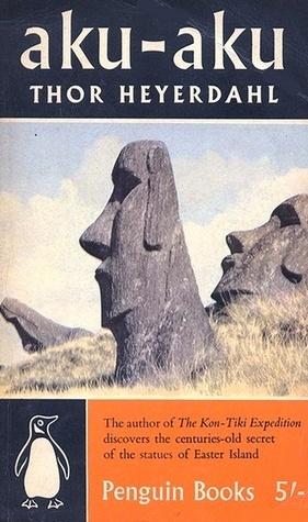 Aku Aku: The Secret of Easter Island  by  Thor Heyerdahl