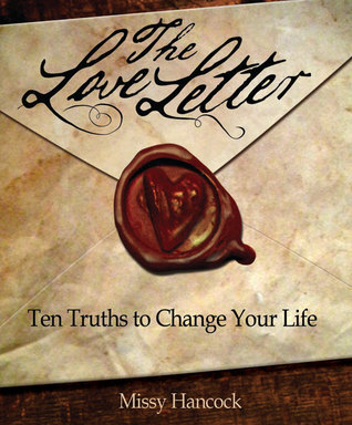 The Love Letter: Ten Truths to Change Your Life Missy Hancock
