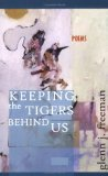 Keeping the Tigers Behind Us Glenn J. Freeman