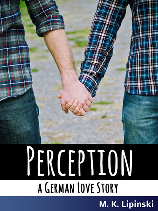 Perception: A German Love Story Mario K. Lipinski