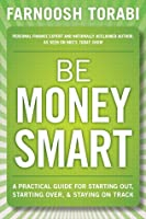 Be Money Smart: A Practical Guide for Starting Out, Starting Over and Staying on Track Farnoosh Torabi