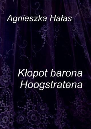 Kłopot barona Hoogstratena  by  Agnieszka Hałas