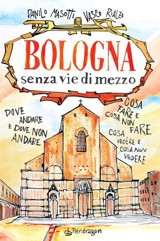 Bologna senza vie di mezzo  by  Danilo Masotti
