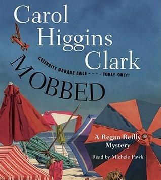 Mobbed: A Regan Reilly Mystery  by  Carol Higgins Clark