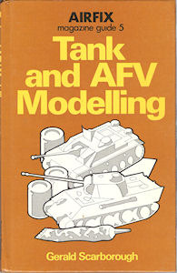 Tank and AFV Modelling (Airfix Magazine Guide, #5)  by  Gerald Scarborough