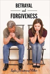 Betrayal and Forgiveness  by  Linda Armstrong-Miller