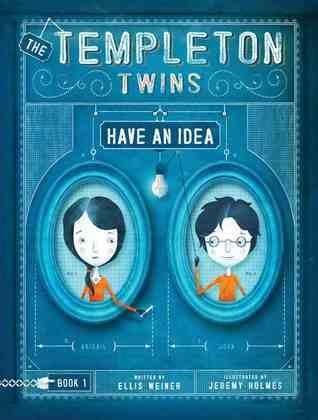 The Templeton Twins Have an Idea (Templeton Twins, #1) Ellis Weiner