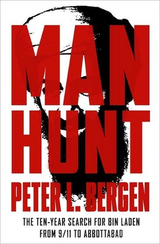Manhunt: The Ten-Year Search for Bin Laden from 9/11 to Abbottabad Peter L. Bergen